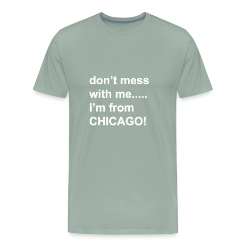 dont mess with me i'm from Chicago - Men's Premium T-Shirt