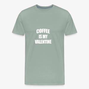Coffee Is My Valentine - Men's Premium T-Shirt
