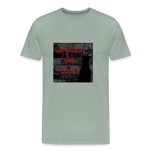 Dog Fighters are Bitches wall - Men's Premium T-Shirt