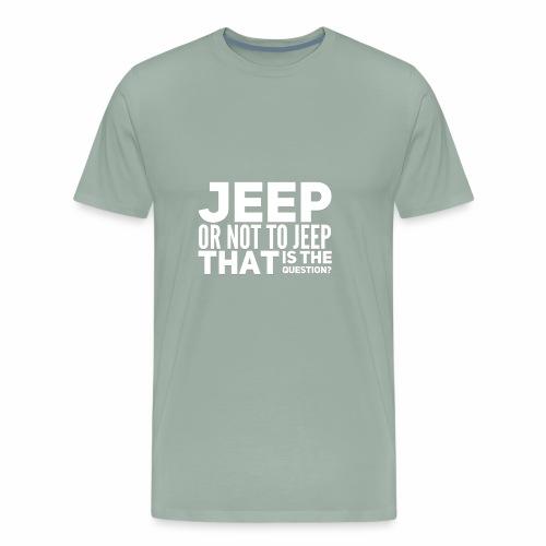 Jeep or Not - Men's Premium T-Shirt