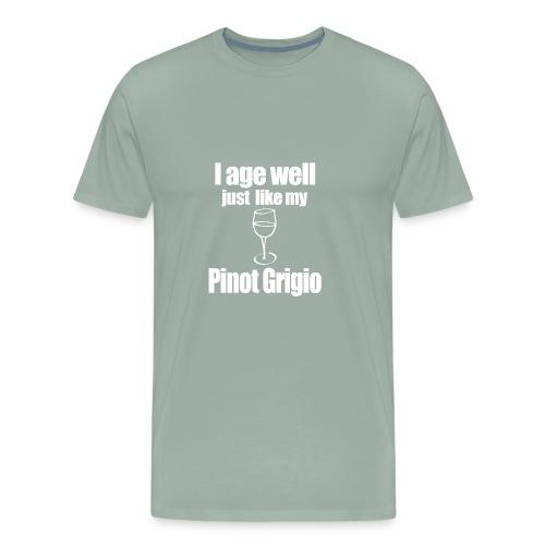 I Age Well Just Like My Pinot Grigio - Men's Premium T-Shirt