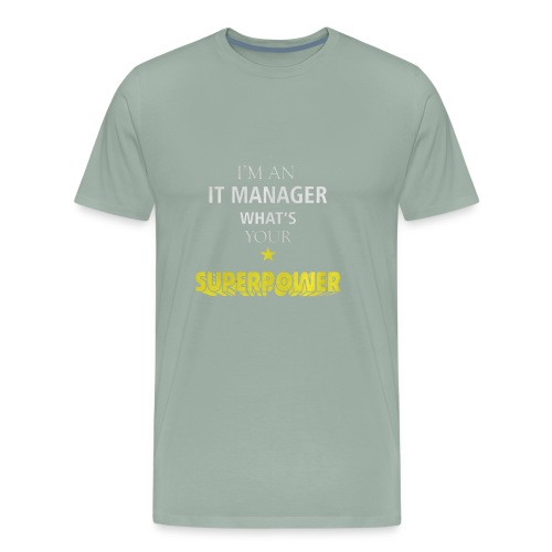 I'M AN IT MANAGER WHAT'S YOUR SUPERPOWER - Men's Premium T-Shirt