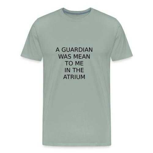 A Guardian Was Mean to me in the Atrium - Men's Premium T-Shirt