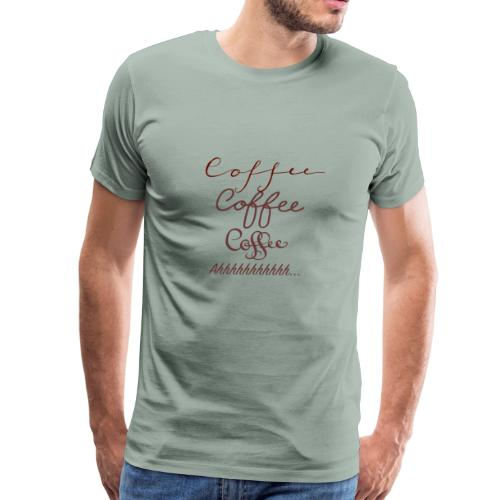 coffee coffee coffee - Men's Premium T-Shirt