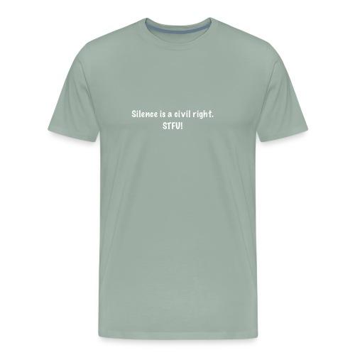 Silence is a civil. STFU! - Men's Premium T-Shirt