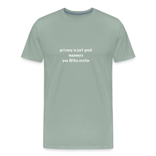 privacy is just good manners you filthy cretin - Men's Premium T-Shirt