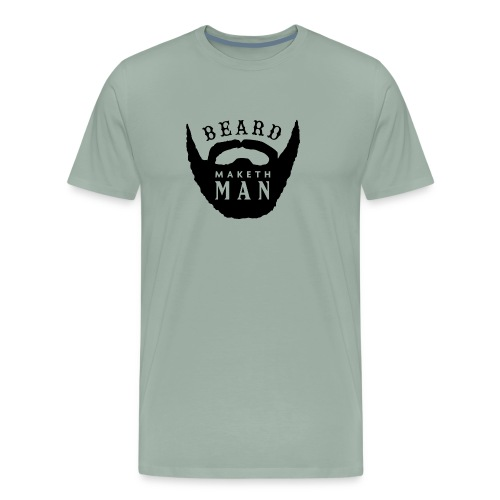 Beard Maketh Man - Men's Premium T-Shirt