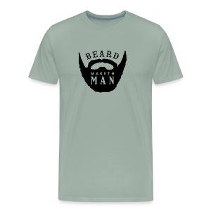 Beard Maketh Man - Men's Premium T-Shirt