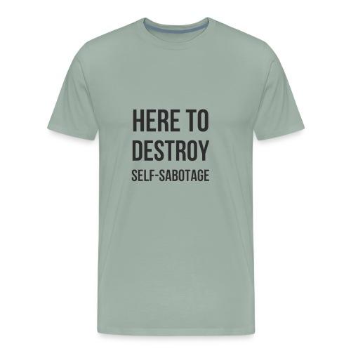 Here To Destroy Self-Sabotage - Men's Premium T-Shirt