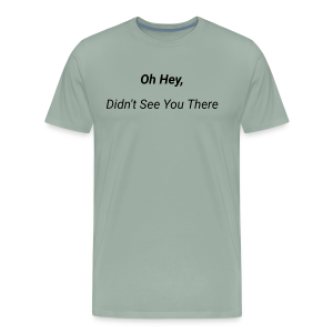 Oh Hey, Didn't See You There - Men's Premium T-Shirt