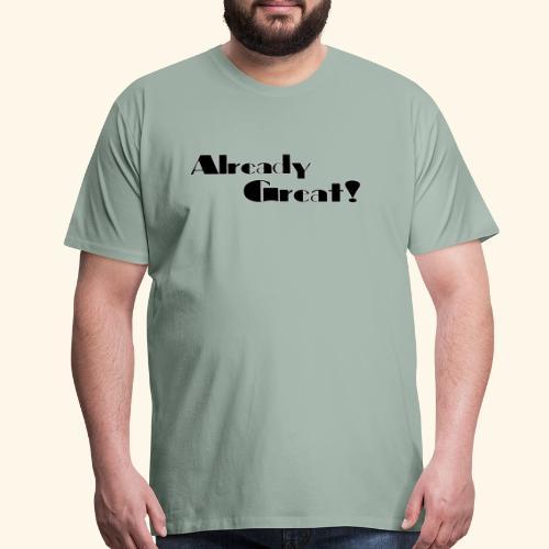 Already Great - Men's Premium T-Shirt