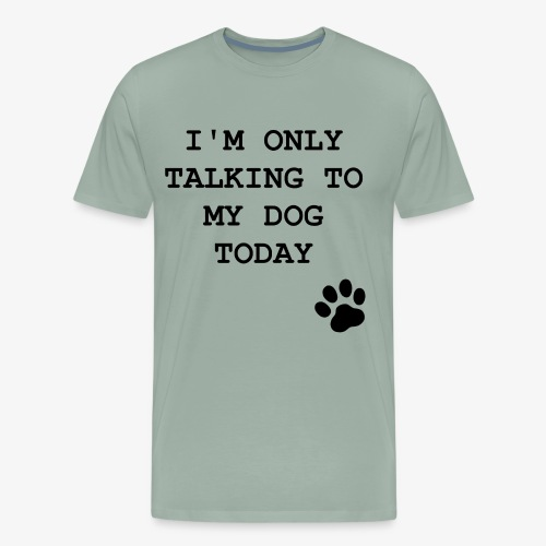Funny Only Talking to My Dog Print - Men's Premium T-Shirt