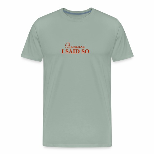 Because i said so text tee - Men's Premium T-Shirt