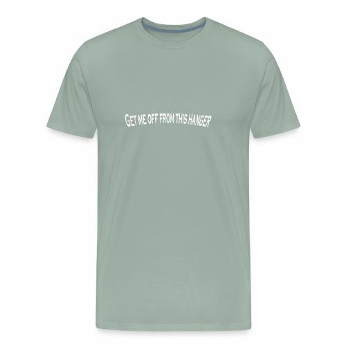 Get me off from this hanger - Men's Premium T-Shirt