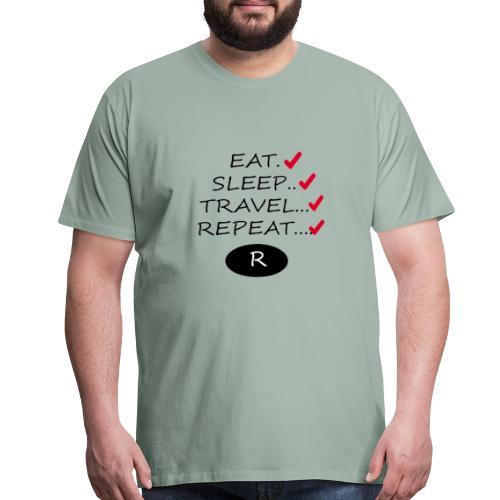 Eat Sleep Travel And Rpeat all new desing 2018 - Men's Premium T-Shirt