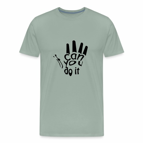 if you can do it | Phrase optimistic - Men's Premium T-Shirt
