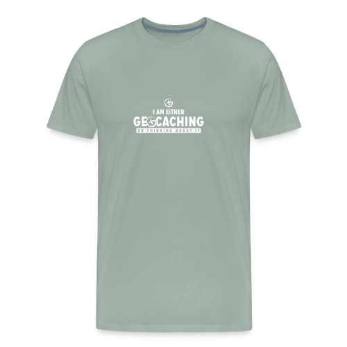 I Am Either Geocaching Or Thinking About It - Men's Premium T-Shirt