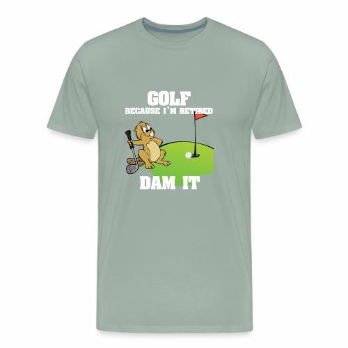 Golf Because I m Retired Dam It - Men's Premium T-Shirt