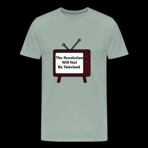 The Revolution Will Not Be Televised - Men's Premium T-Shirt