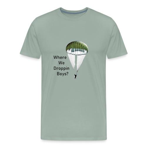 WHERE WE DROPPIN' BOYS - Men's Premium T-Shirt