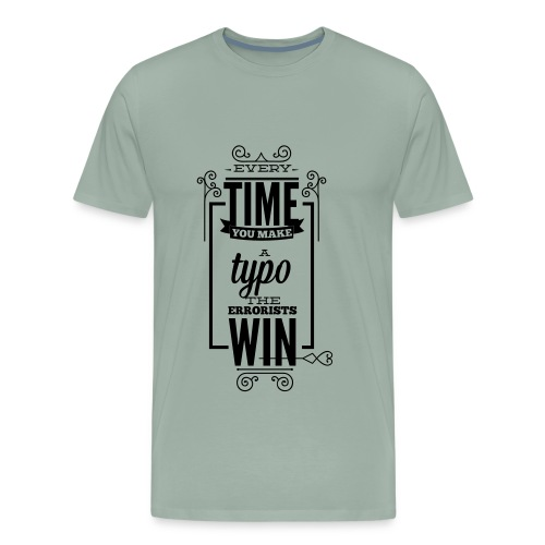 Every time you make a typo errorists win - Men's Premium T-Shirt