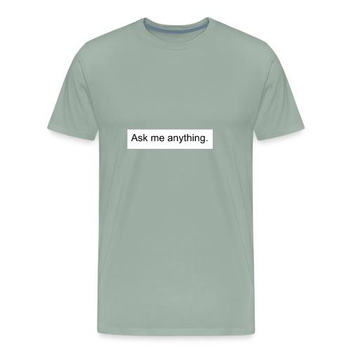 Ask me anything. - Men's Premium T-Shirt