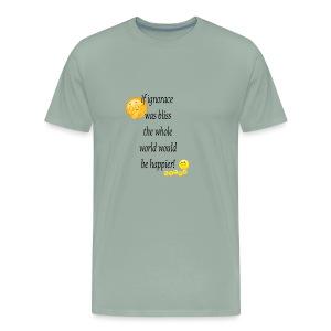 If ignorance was bliss - Men's Premium T-Shirt