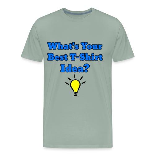 What's Your Best T-shirt Idea? - Men's Premium T-Shirt