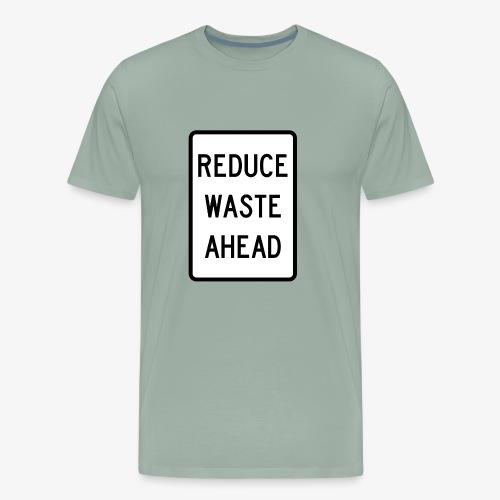 reduce waste ahead - Men's Premium T-Shirt