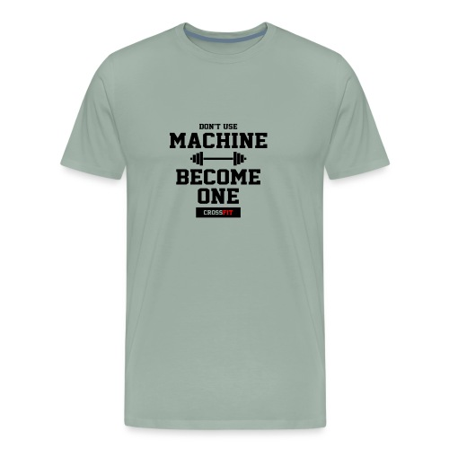 Don t use machine become one crossfit - Men's Premium T-Shirt