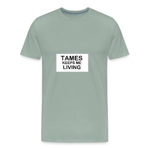 Tames Keeps Me Living - Black - Men's Premium T-Shirt