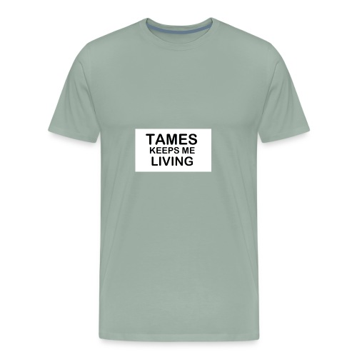 Tames Keeps Me Living - Black - Men's Premium T-Shirt