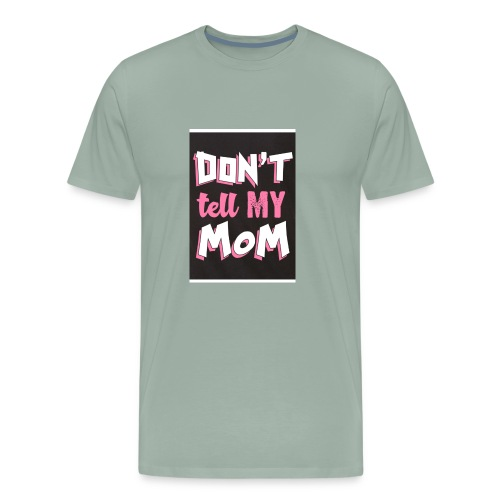 dont tell my mom - Men's Premium T-Shirt