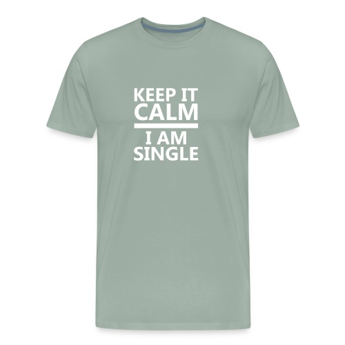 Keep Calm I Am Single Relationship Status T shirt - Men's Premium T-Shirt