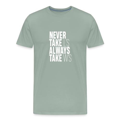 NEVER TAKE L'S ALWAYS TAKE W'S - Men's Premium T-Shirt