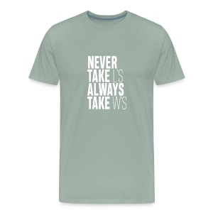 NEVER TAKE L'S ALWAYS TAKE W'S - Men's Premium T-Shirt