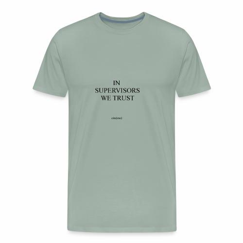 Postgrad Clothing - In Supervisors We Trust - Men's Premium T-Shirt