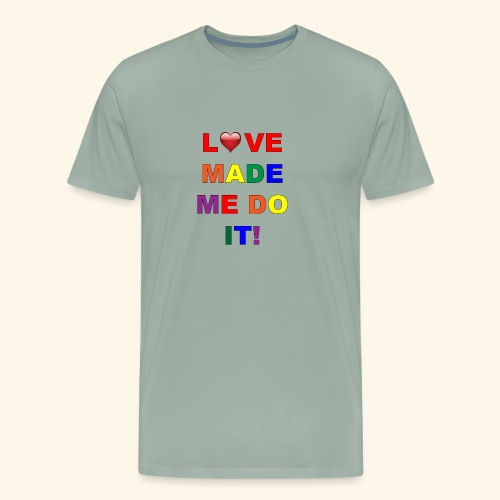 Love Made Me Do It Rainbow Colors - Men's Premium T-Shirt