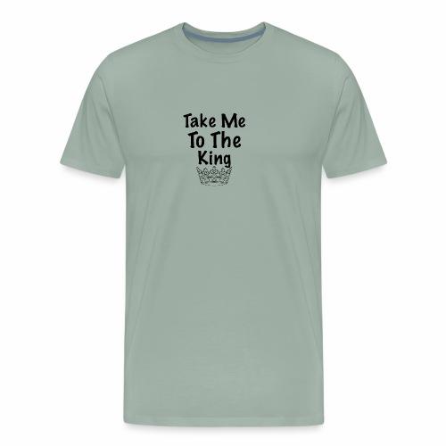 Take Me To The King (black font) - Men's Premium T-Shirt