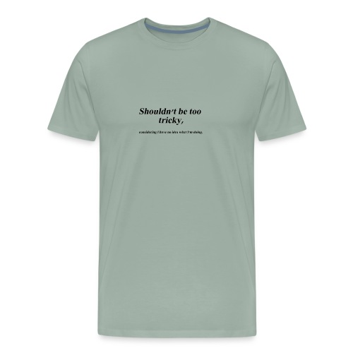 Shouldn't be too tricky - Men's Premium T-Shirt