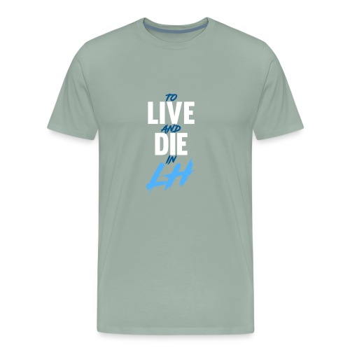 TO LIVE AND DIE - Men's Premium T-Shirt