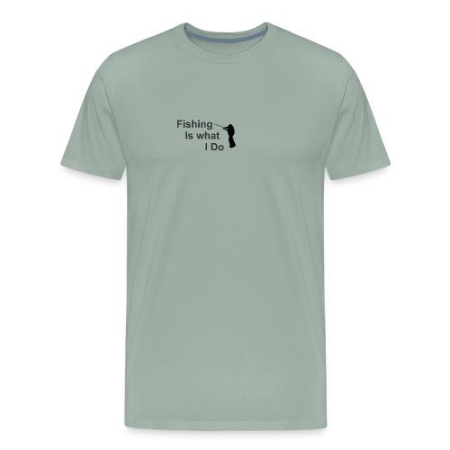 Fishing is what i do - Men's Premium T-Shirt