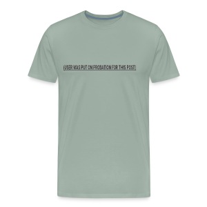 (USER WAS PUT ON PROBATION FOR THIS POST) - Men's Premium T-Shirt
