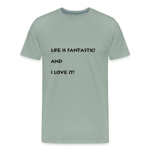 Life Is Fantastic And I Love It - Men's Premium T-Shirt
