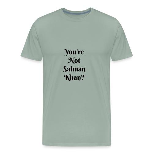 Your'e Not Salman Khan? - Men's Premium T-Shirt