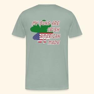 DESIGN ON BACK My Buns are Irish American Made - Men's Premium T-Shirt