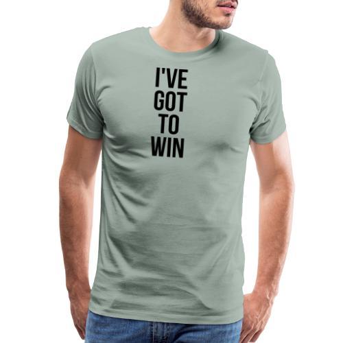 I ve Got To Win Black - Men's Premium T-Shirt