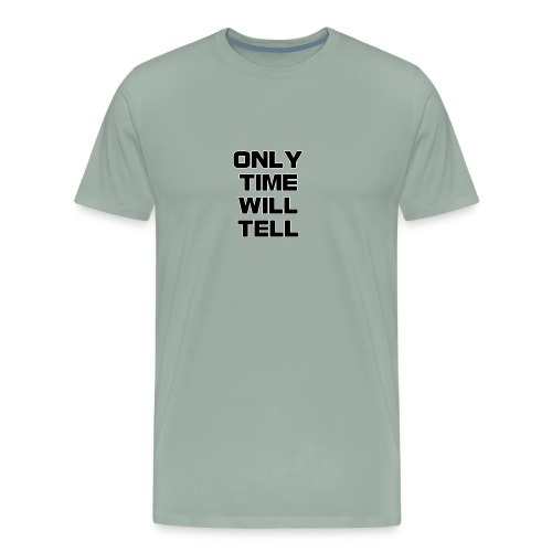 Only time will tell - Men's Premium T-Shirt