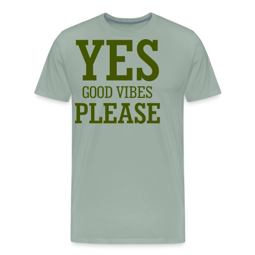 yes good vibes please 9 - Men's Premium T-Shirt
