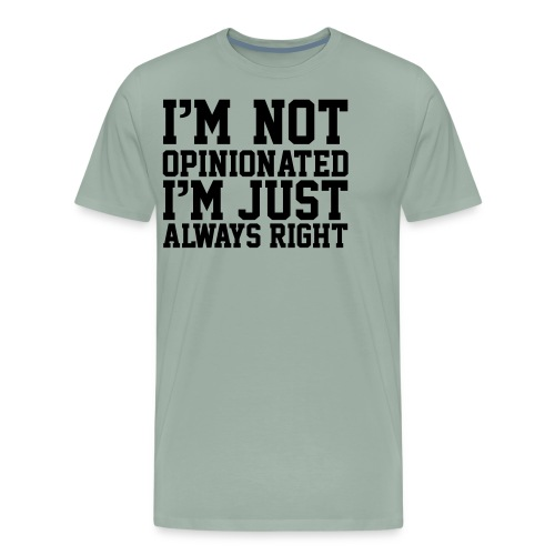 Im Not Opinionated Just always Right, Sarcasm, Fun - Men's Premium T-Shirt